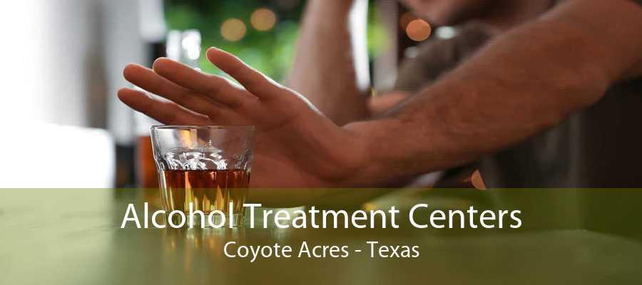 Alcohol Treatment Centers Coyote Acres - Texas