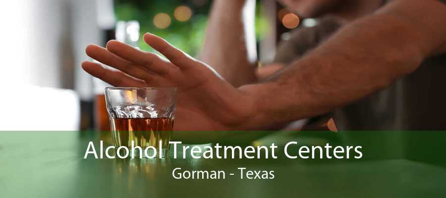 Alcohol Treatment Centers Gorman - Texas