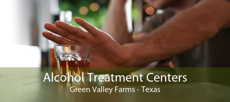Alcohol Treatment Centers Green Valley Farms - Texas