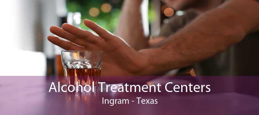 Alcohol Treatment Centers Ingram - Texas