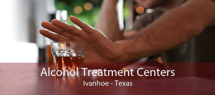 Alcohol Treatment Centers Ivanhoe - Texas