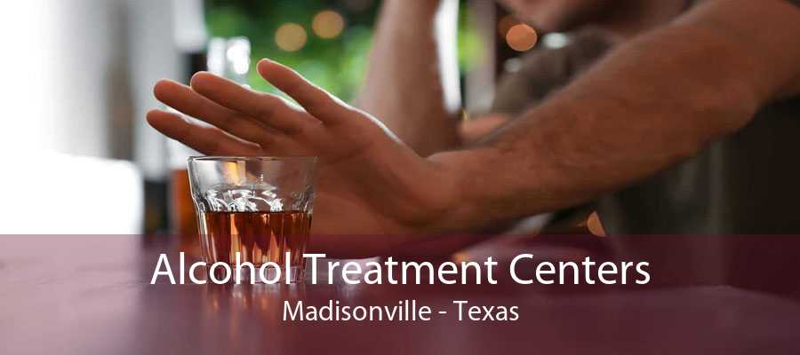 Alcohol Treatment Centers Madisonville - Texas