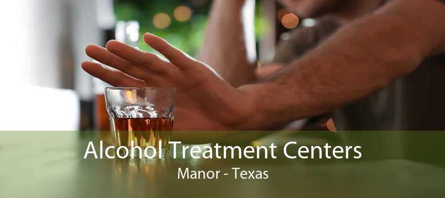 Alcohol Treatment Centers Manor - Texas