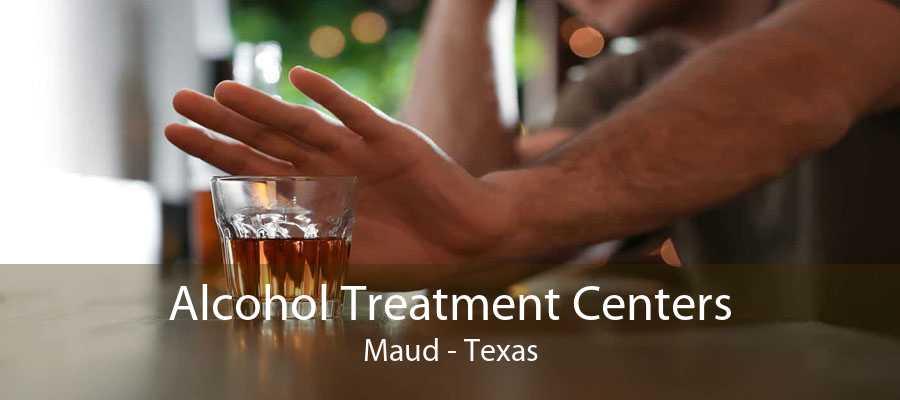 Alcohol Treatment Centers Maud - Texas
