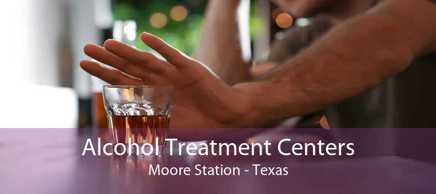 Alcohol Treatment Centers Moore Station - Texas