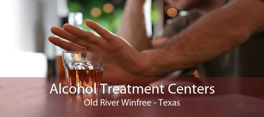 Alcohol Treatment Centers Old River Winfree - Texas