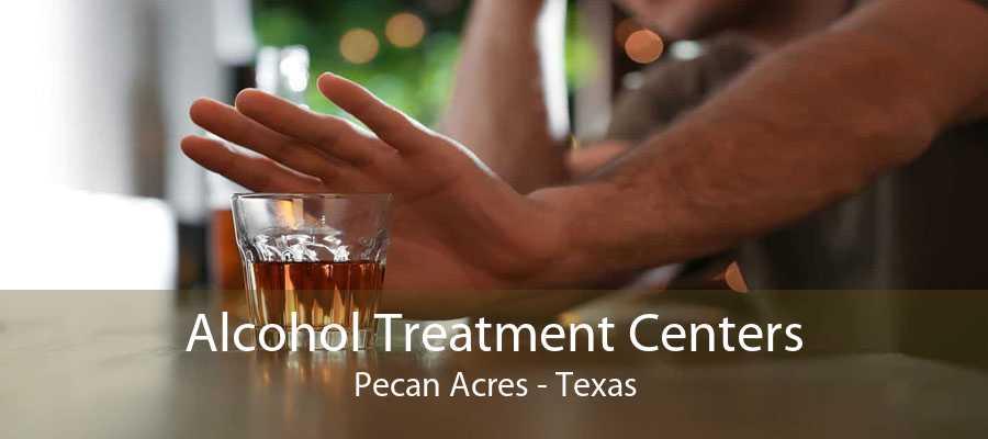Alcohol Treatment Centers Pecan Acres - Texas