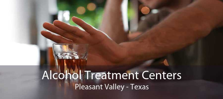 Alcohol Treatment Centers Pleasant Valley - Texas