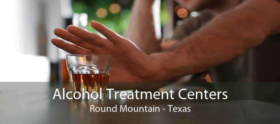 Alcohol Treatment Centers Round Mountain - Texas