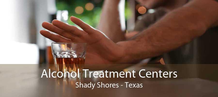 Alcohol Treatment Centers Shady Shores - Texas