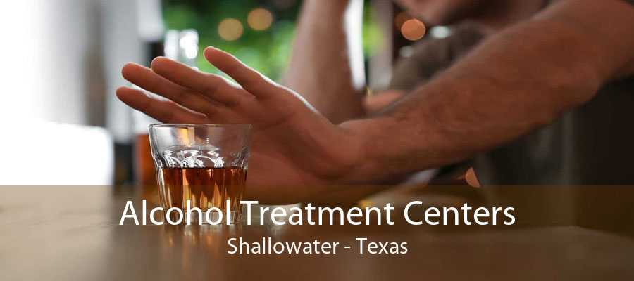 Alcohol Treatment Centers Shallowater - Texas