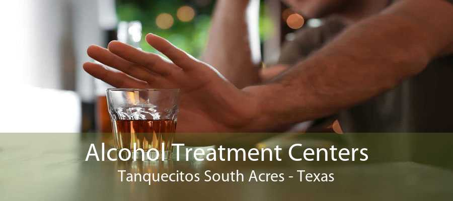 Alcohol Treatment Centers Tanquecitos South Acres - Texas