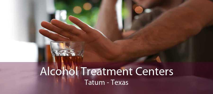Alcohol Treatment Centers Tatum - Texas