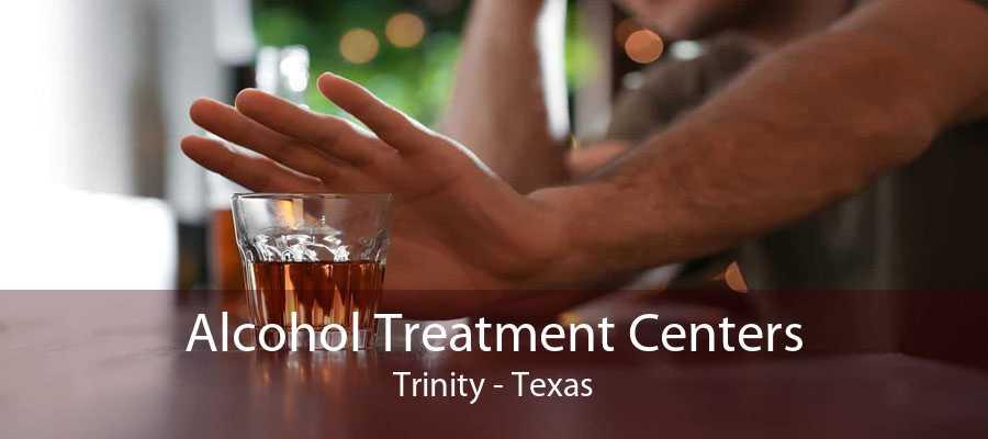 Alcohol Treatment Centers Trinity - Texas
