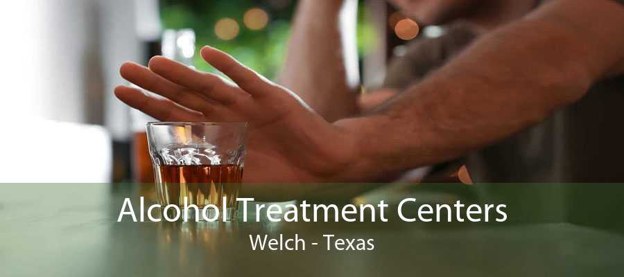 Alcohol Treatment Centers Welch - Texas