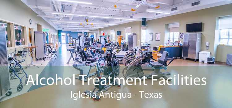 Alcohol Treatment Facilities Iglesia Antigua - Texas