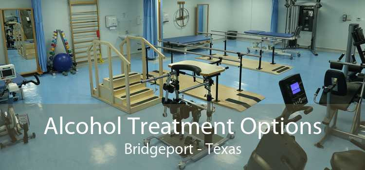 Alcohol Treatment Options Bridgeport - Texas