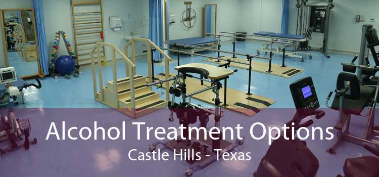 Alcohol Treatment Options Castle Hills - Texas