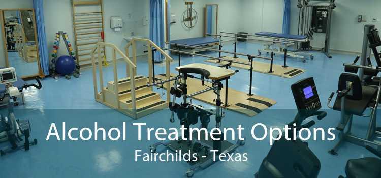 Alcohol Treatment Options Fairchilds - Texas