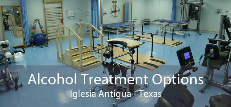 Alcohol Treatment Options Iglesia Antigua - Texas