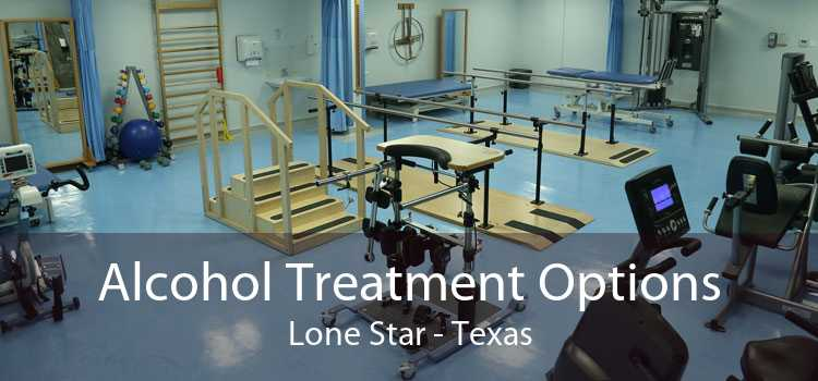 Alcohol Treatment Options Lone Star - Texas