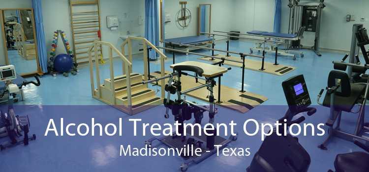 Alcohol Treatment Options Madisonville - Texas