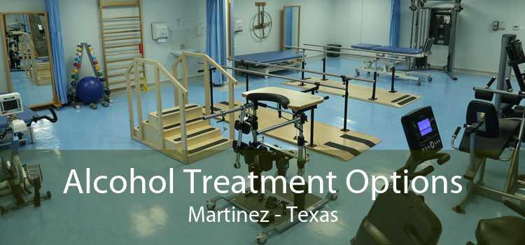 Alcohol Treatment Options Martinez - Texas
