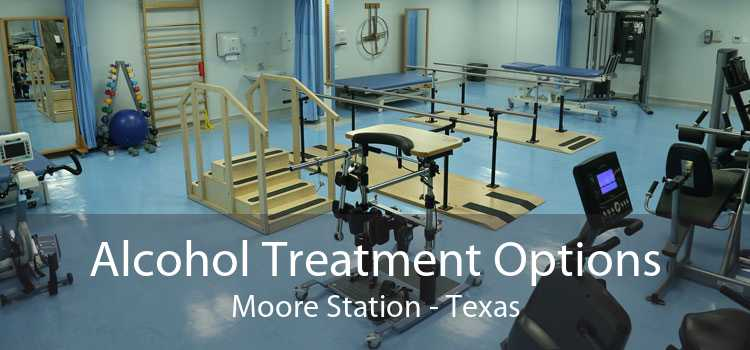 Alcohol Treatment Options Moore Station - Texas