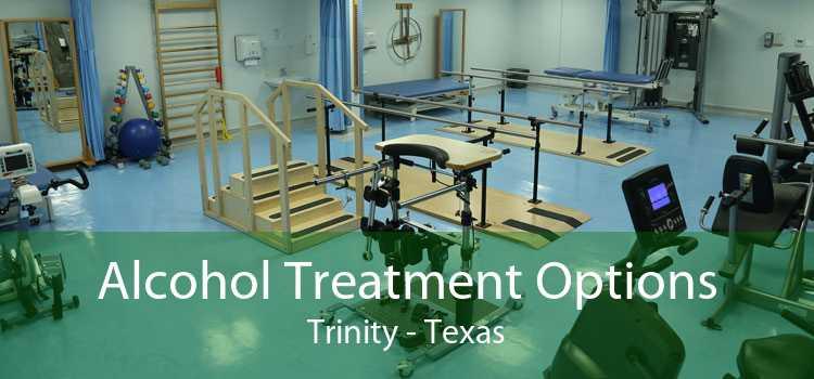 Alcohol Treatment Options Trinity - Texas