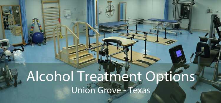 Alcohol Treatment Options Union Grove - Texas