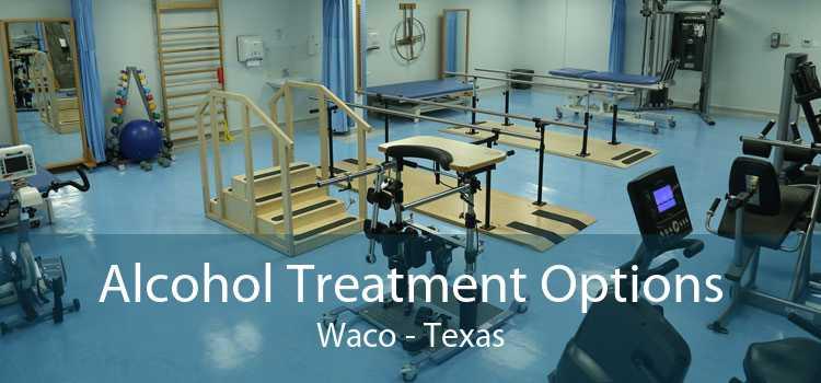 Alcohol Treatment Options Waco - Texas