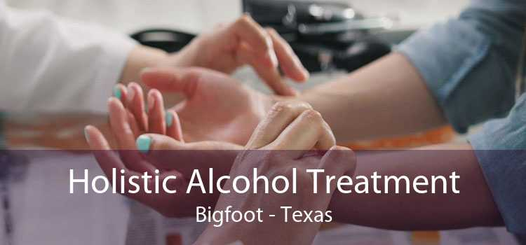 Holistic Alcohol Treatment Bigfoot - Texas