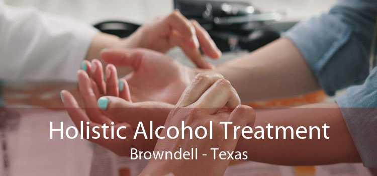 Holistic Alcohol Treatment Browndell - Texas