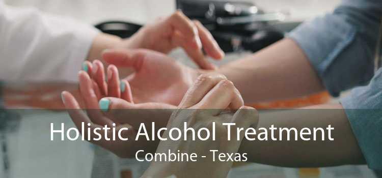 Holistic Alcohol Treatment Combine - Texas