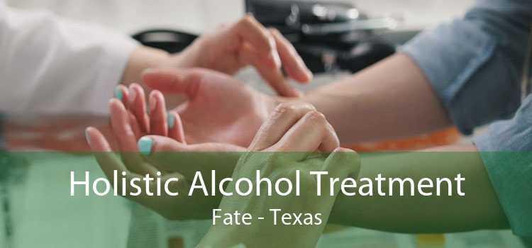 Holistic Alcohol Treatment Fate - Texas