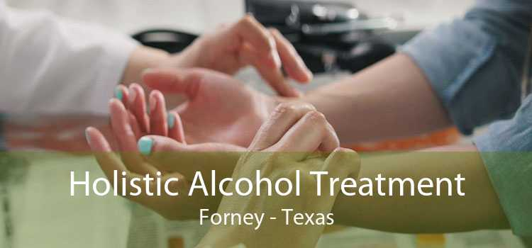 Holistic Alcohol Treatment Forney - Texas