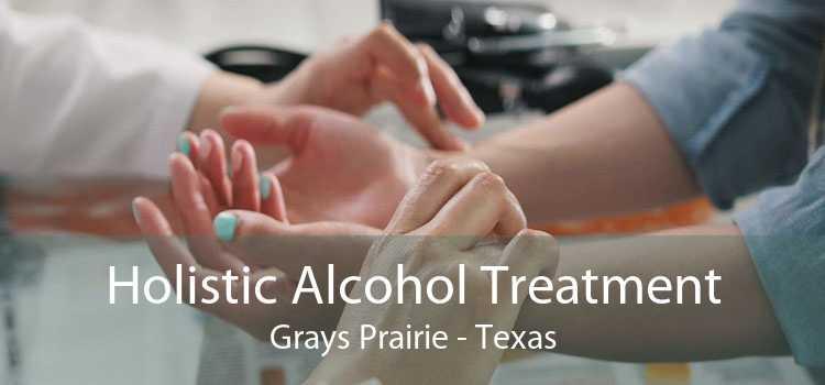 Holistic Alcohol Treatment Grays Prairie - Texas