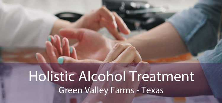 Holistic Alcohol Treatment Green Valley Farms - Texas