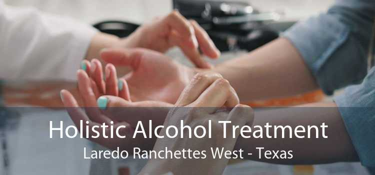 Holistic Alcohol Treatment Laredo Ranchettes West - Texas