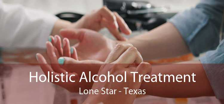Holistic Alcohol Treatment Lone Star - Texas
