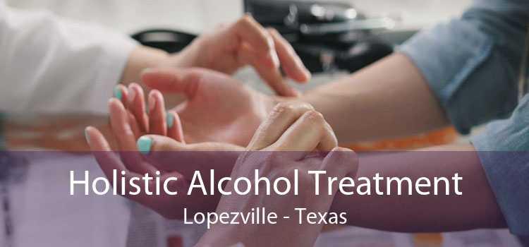 Holistic Alcohol Treatment Lopezville - Texas