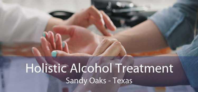 Holistic Alcohol Treatment Sandy Oaks - Texas