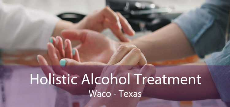 Holistic Alcohol Treatment Waco - Texas