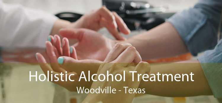 Holistic Alcohol Treatment Woodville - Texas