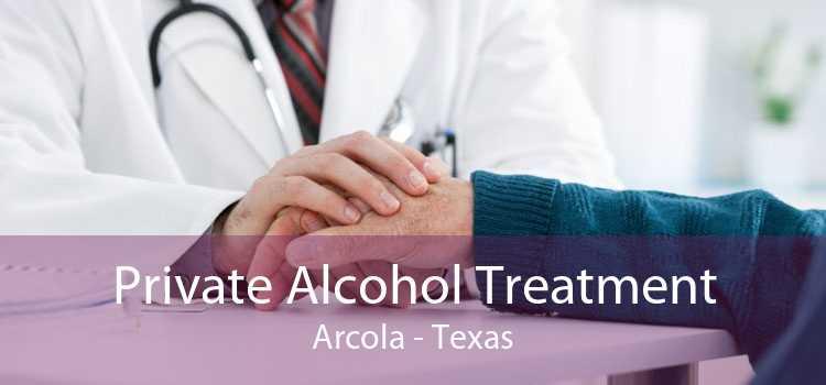 Private Alcohol Treatment Arcola - Texas