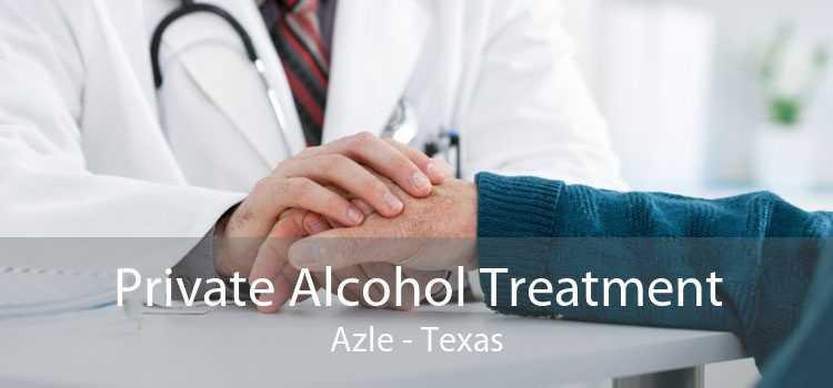 Private Alcohol Treatment Azle - Texas