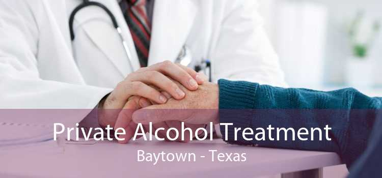 Private Alcohol Treatment Baytown - Texas