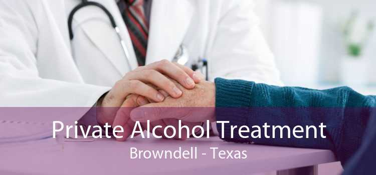 Private Alcohol Treatment Browndell - Texas