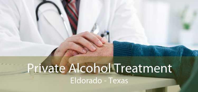 Private Alcohol Treatment Eldorado - Texas