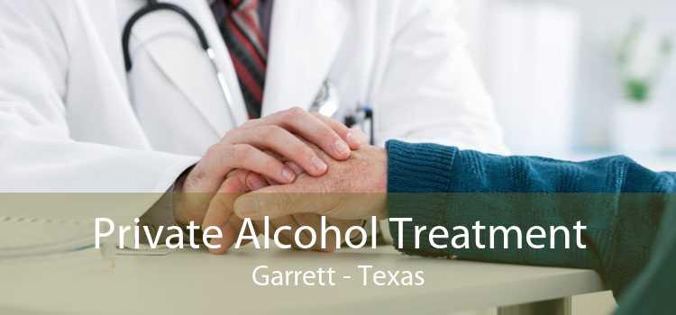 Private Alcohol Treatment Garrett - Texas